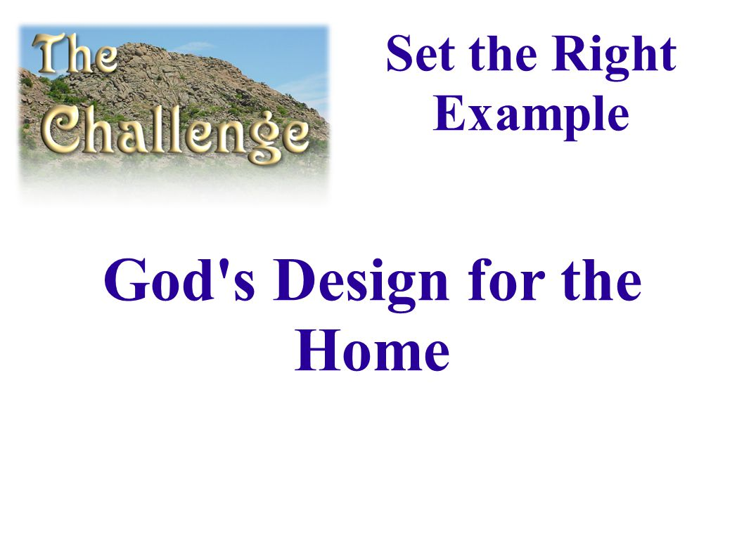God s Design for the Home Set the Right Example
