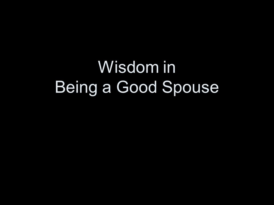 Wisdom in Being a Good Spouse