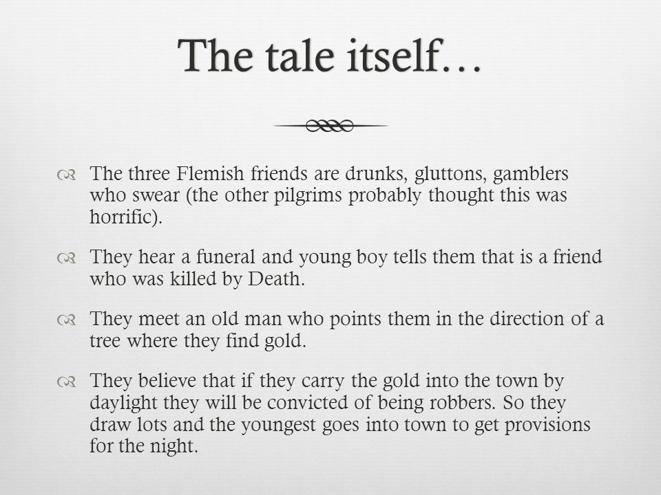 The tale itself…The tale itself…  The three Flemish friends are drunks, gluttons, gamblers who swear (the other pilgrims probably thought this was horrific).