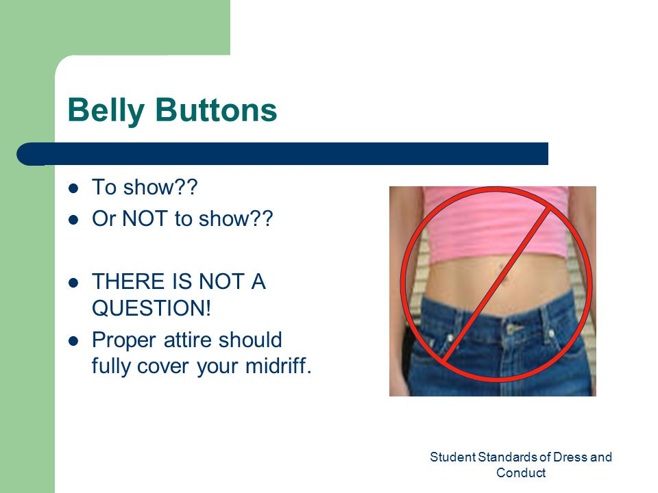 Student Standards of Dress and Conduct Belly Buttons To show .