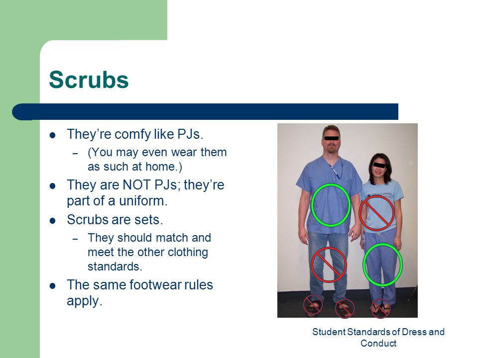 Student Standards of Dress and Conduct Scrubs They're comfy like PJs.