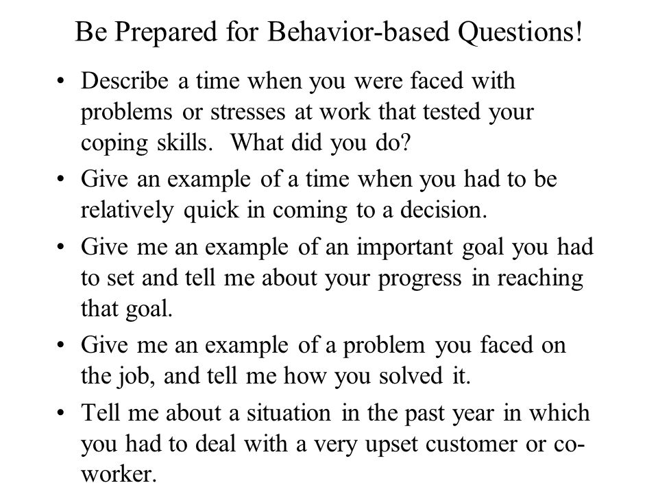 Be Prepared for Behavior-based Questions.