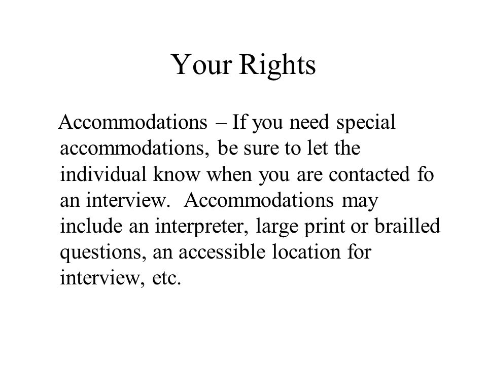Your Rights Accommodations – If you need special accommodations, be sure to let the individual know when you are contacted fo an interview.