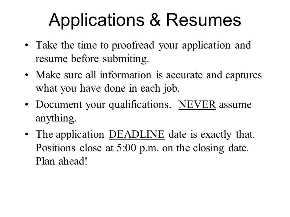 Applications & Resumes Take the time to proofread your application and resume before submiting.