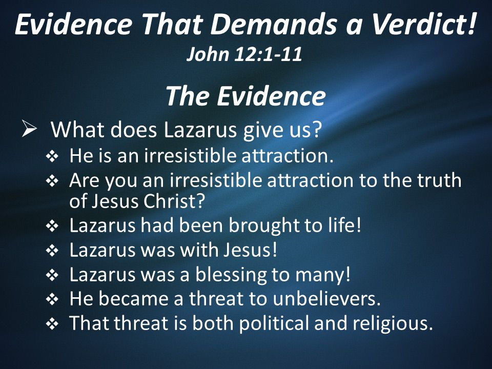 The Evidence  What does Lazarus give us.  He is an irresistible attraction.