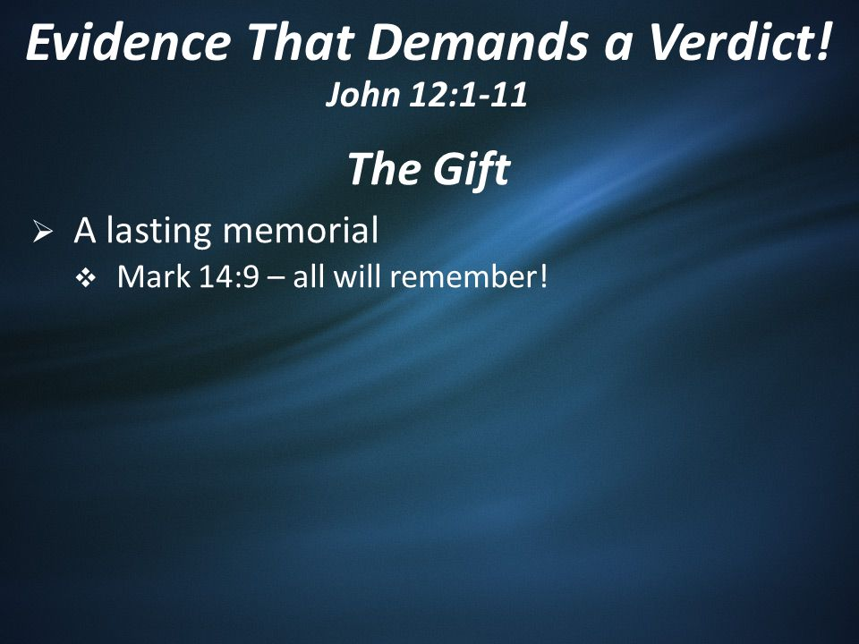The Gift  A lasting memorial  Mark 14:9 – all will remember.