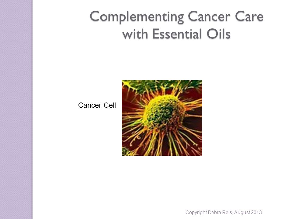 Complementing Cancer Care with Essential Oils Cancer Cell