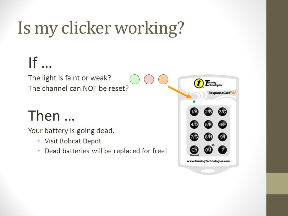 Is my clicker working. If … The light is faint or weak.