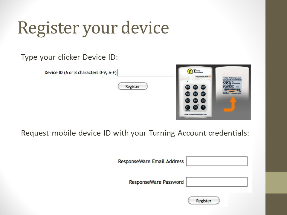 Register your device Type your clicker Device ID: Request mobile device ID with your Turning Account credentials: