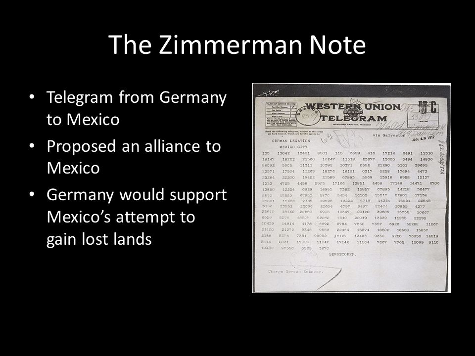 The Zimmerman Note Telegram from Germany to Mexico Proposed an alliance to Mexico Germany would support Mexico's attempt to gain lost lands