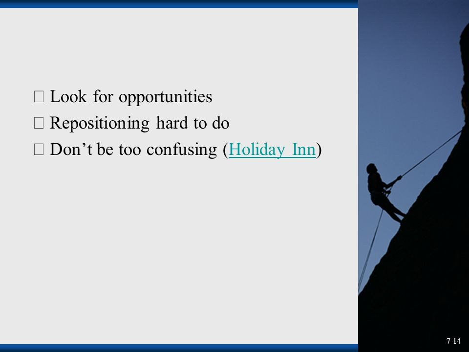  Look for opportunities  Repositioning hard to do  Don't be too confusing (Holiday Inn)Holiday Inn