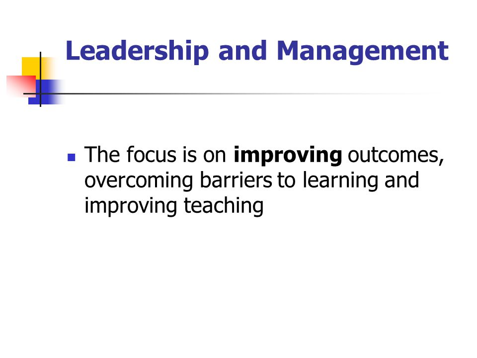 Leadership and Management The focus is on improving outcomes, overcoming barriers to learning and improving teaching
