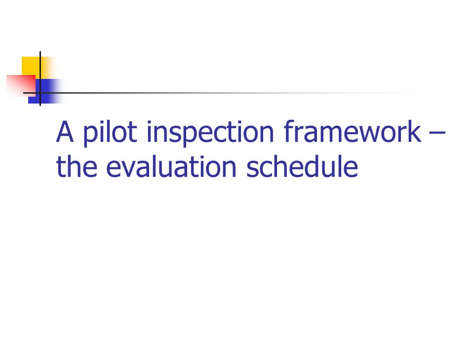 A pilot inspection framework – the evaluation schedule