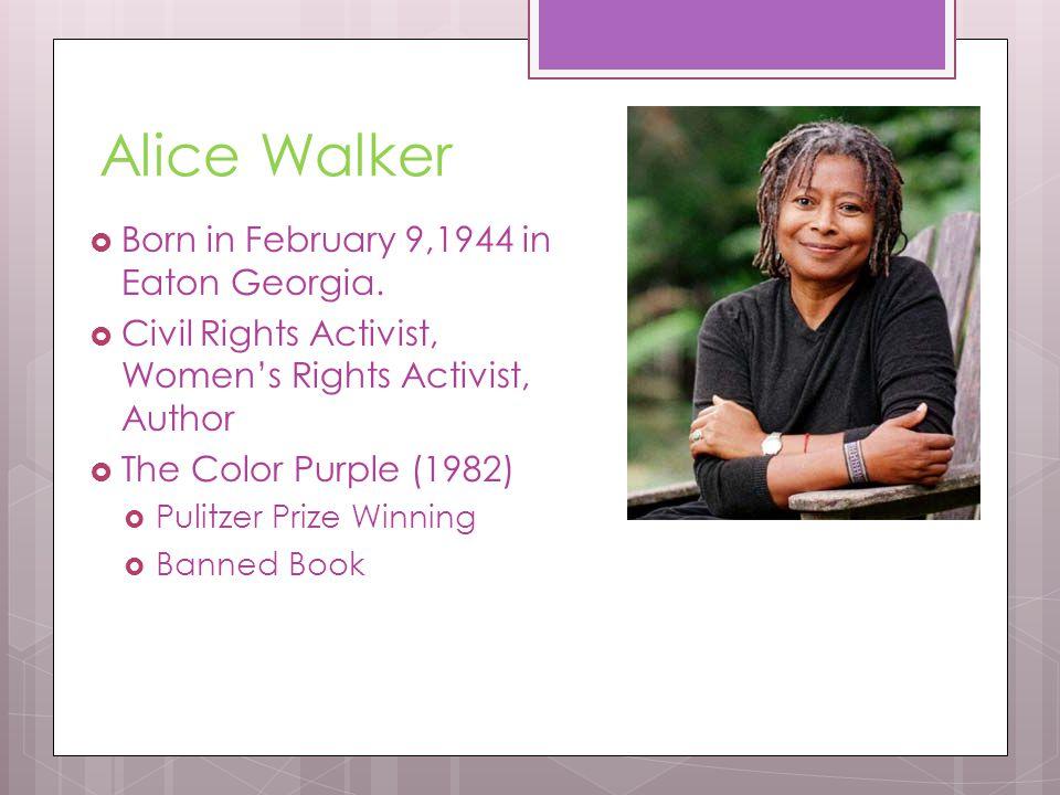 The Color Purple By: Alice Walker. Alice Walker  Born in February ...