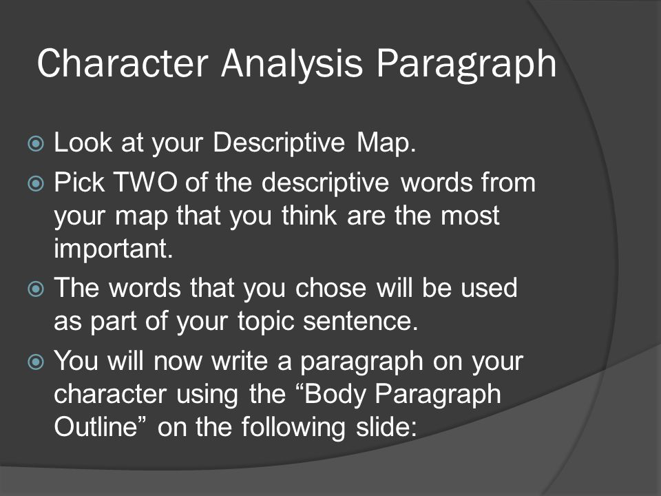 Character Analysis Paragraph  Look at your Descriptive Map.