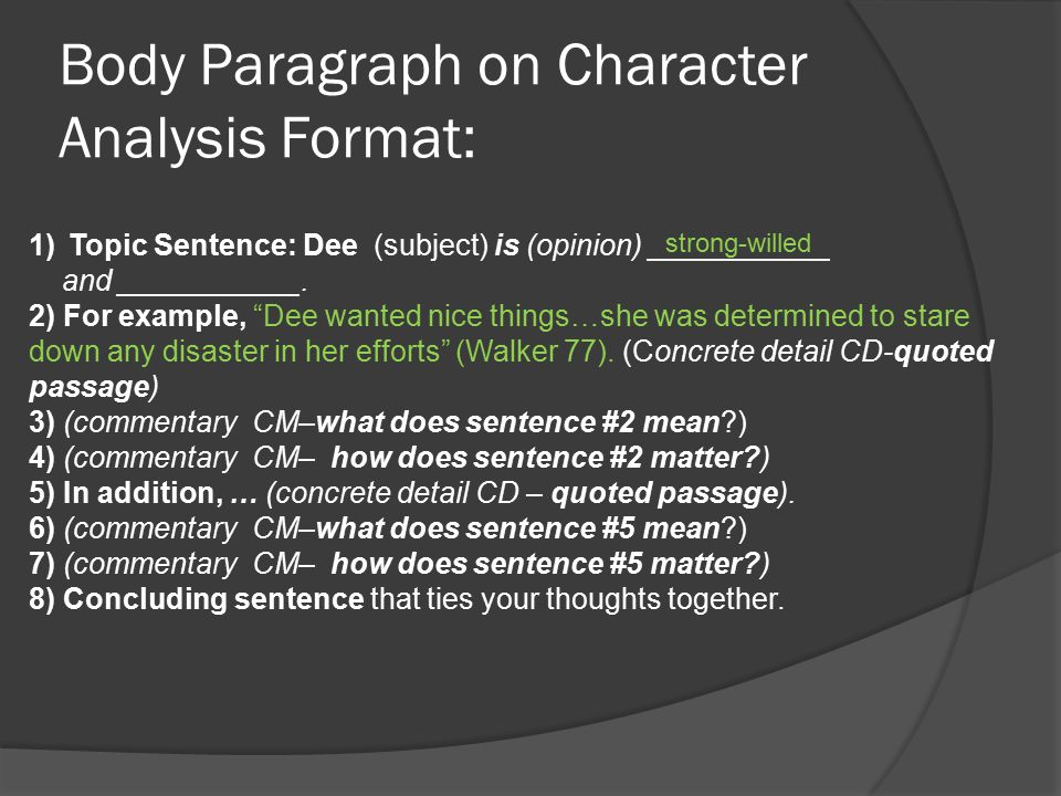 Body Paragraph on Character Analysis Format: 1)Topic Sentence: Dee (subject) is (opinion) ___________ and ___________.