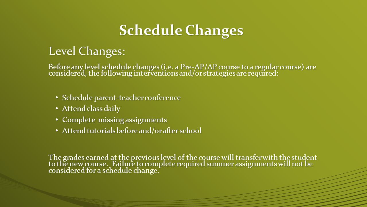 Schedule Changes Level Changes: Before any level schedule changes (i.e.