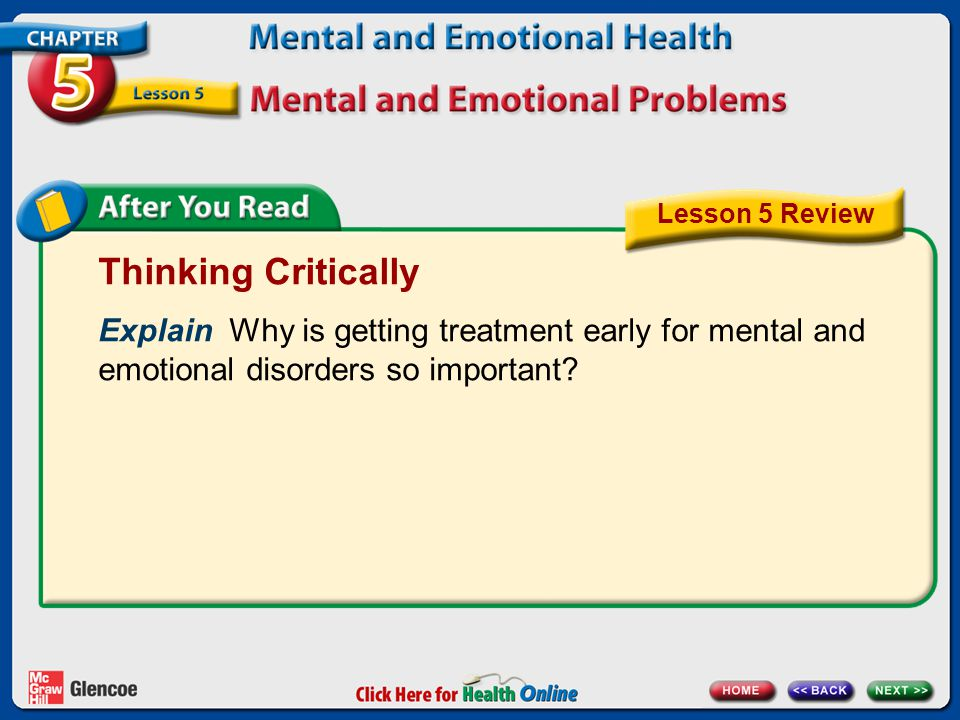 Thinking Critically Explain Why is getting treatment early for mental and emotional disorders so important.