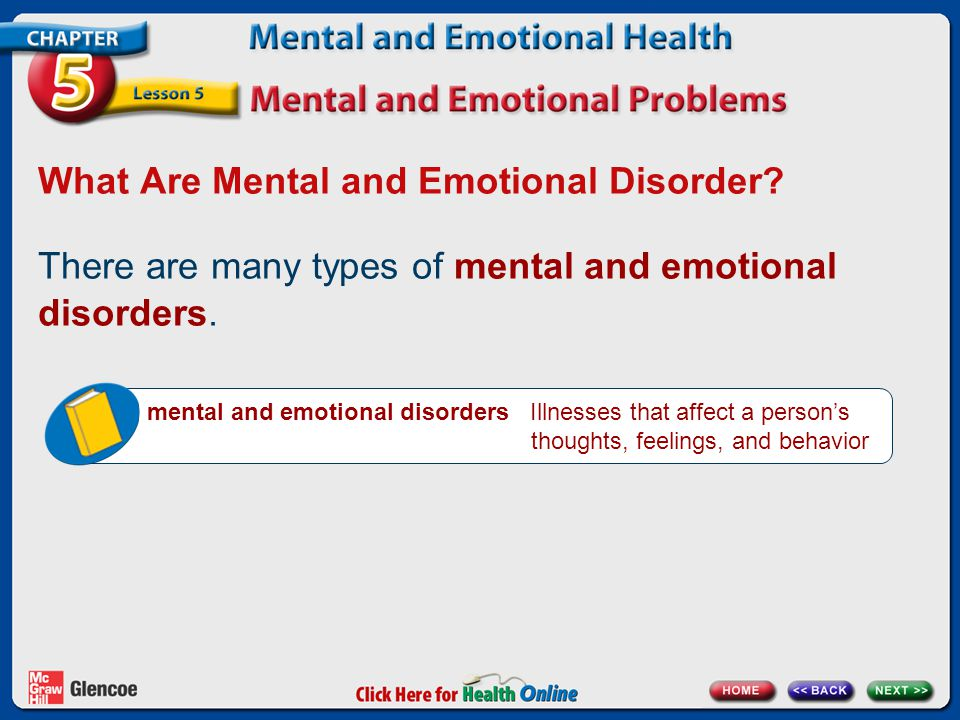 What Are Mental and Emotional Disorder. There are many types of mental and emotional disorders.