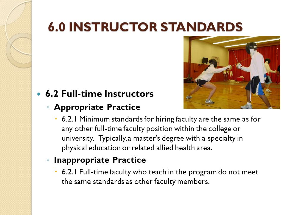 6.0 INSTRUCTOR STANDARDS 6.2 Full-time Instructors ◦ Appropriate Practice  Minimum standards for hiring faculty are the same as for any other full-time faculty position within the college or university.