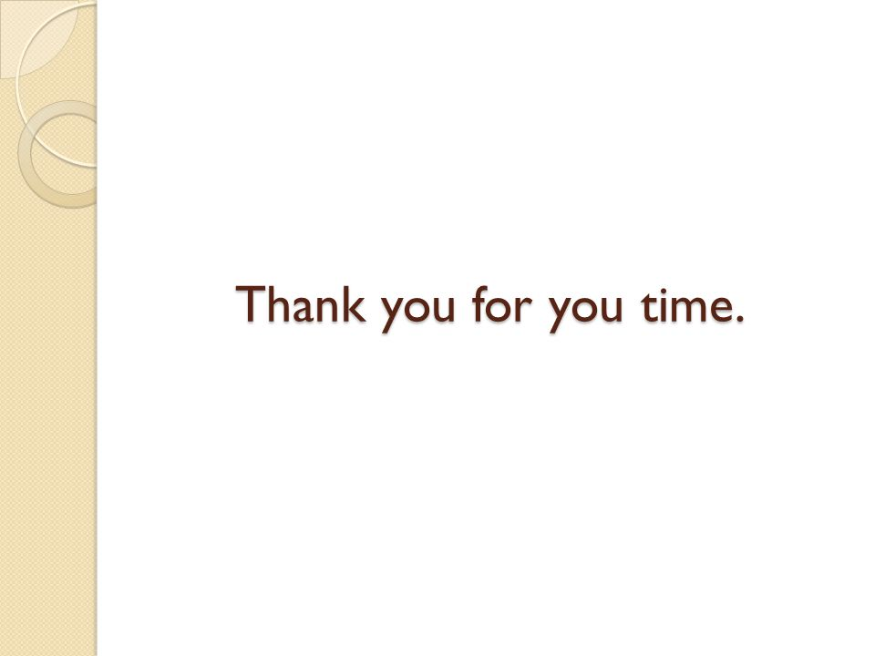 Thank you for you time.