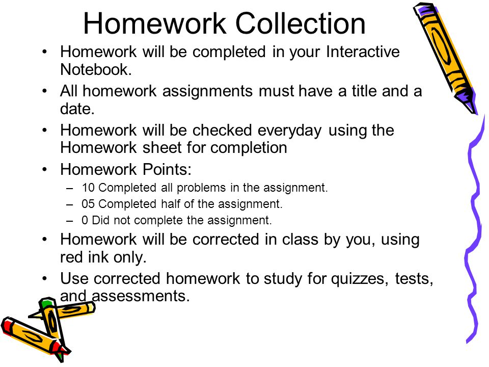 Homework Collection Homework will be completed in your Interactive Notebook.