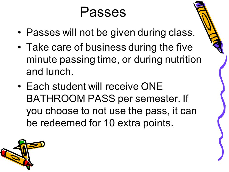 Passes Passes will not be given during class.