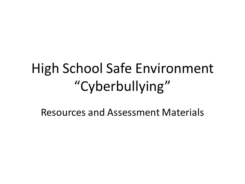 High School Safe Environment Cyberbullying Resources and Assessment Materials