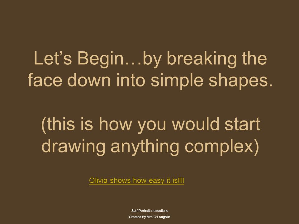 Let's Begin…by breaking the face down into simple shapes.