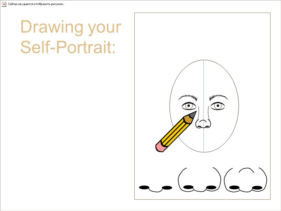 Nose Drawing your Self-Portrait: Draw what you see in the mirror.