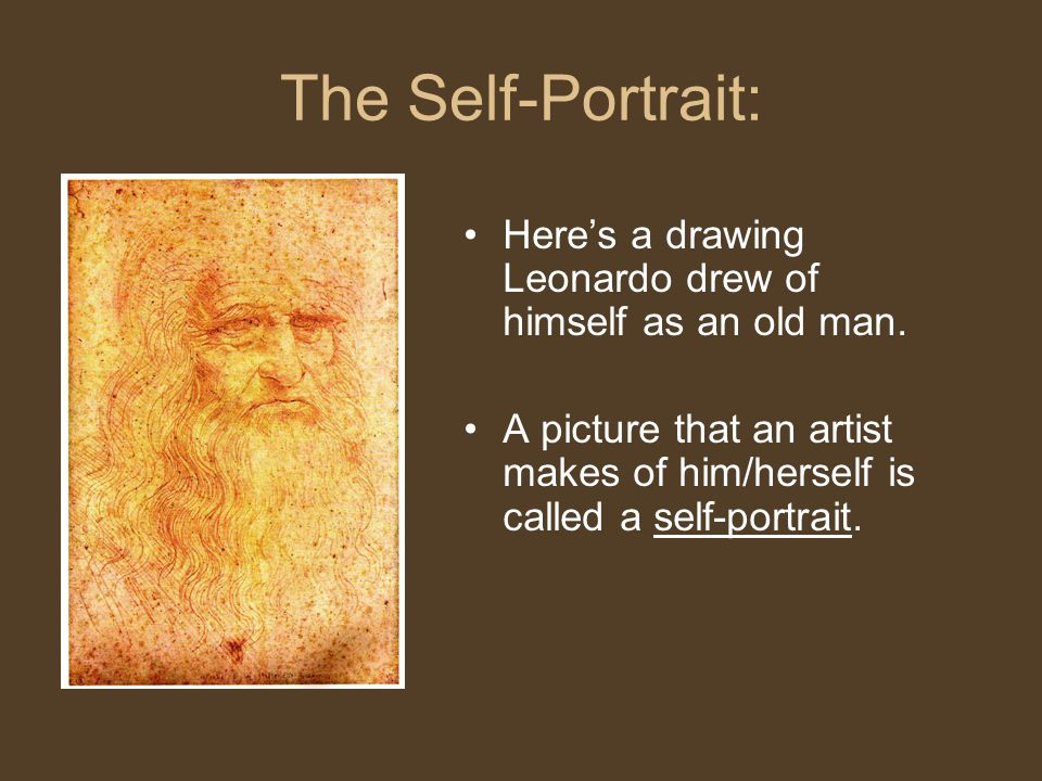 The Self-Portrait: Here's a drawing Leonardo drew of himself as an old man.