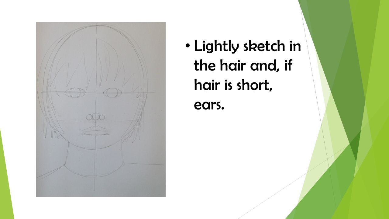 Lightly sketch in the hair and, if hair is short, ears.