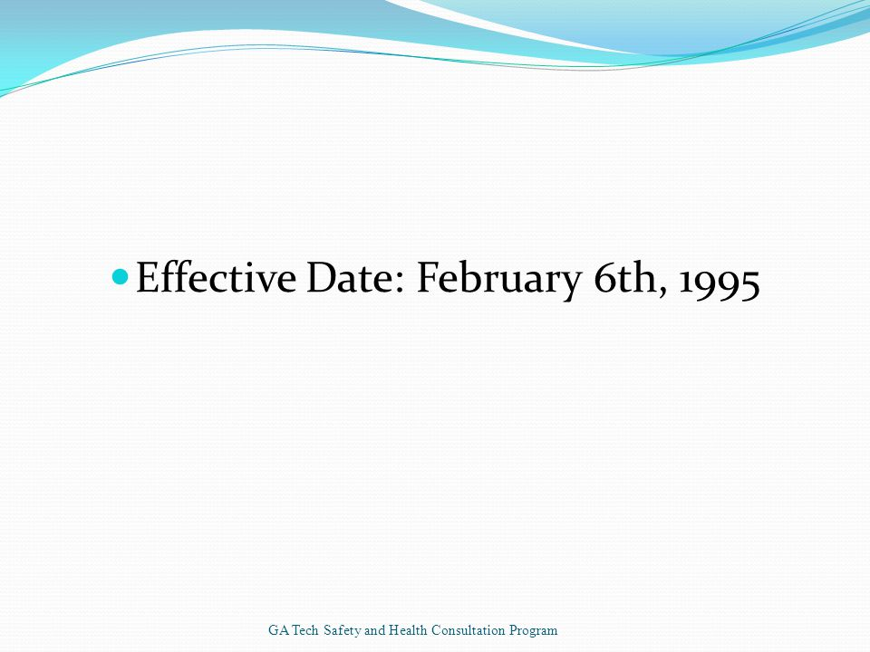Effective Date: February 6th, 1995 GA Tech Safety and Health Consultation Program