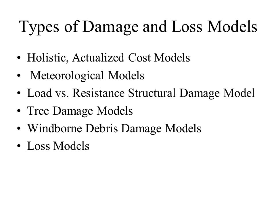 Types of Damage and Loss Models Holistic, Actualized Cost Models Meteorological Models Load vs.