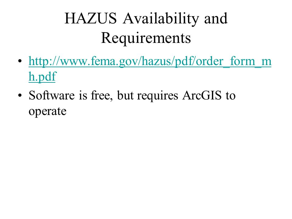 HAZUS Availability and Requirements   h.pdfhttp://  h.pdf Software is free, but requires ArcGIS to operate