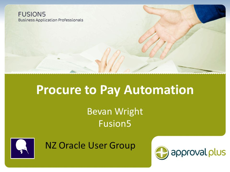 The most comprehensive Oracle applications & technology content under one roof Procure to Pay Automation Bevan Wright Fusion5 NZ Oracle User Group
