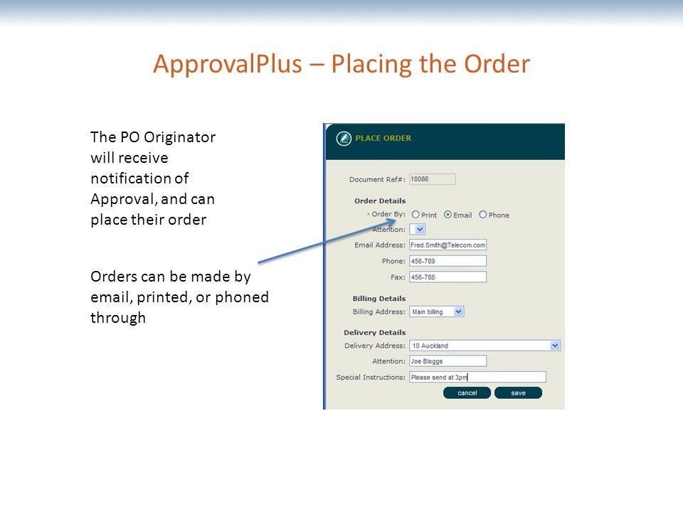 The most comprehensive Oracle applications & technology content under one roof ApprovalPlus – Placing the Order The PO Originator will receive notification of Approval, and can place their order Orders can be made by  , printed, or phoned through