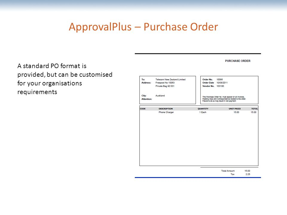 The most comprehensive Oracle applications & technology content under one roof ApprovalPlus – Purchase Order A standard PO format is provided, but can be customised for your organisations requirements