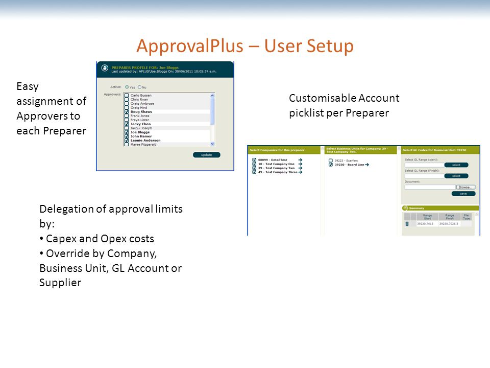 The most comprehensive Oracle applications & technology content under one roof ApprovalPlus – User Setup Easy assignment of Approvers to each Preparer Customisable Account picklist per Preparer Delegation of approval limits by: Capex and Opex costs Override by Company, Business Unit, GL Account or Supplier