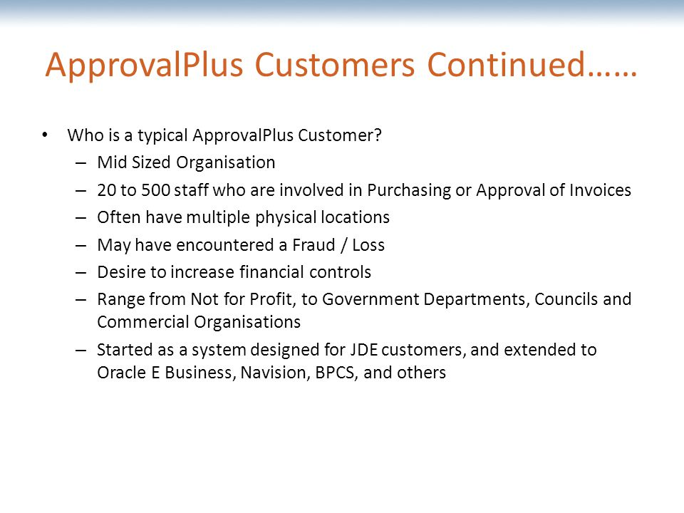 The most comprehensive Oracle applications & technology content under one roof ApprovalPlus Customers Continued…… Who is a typical ApprovalPlus Customer.