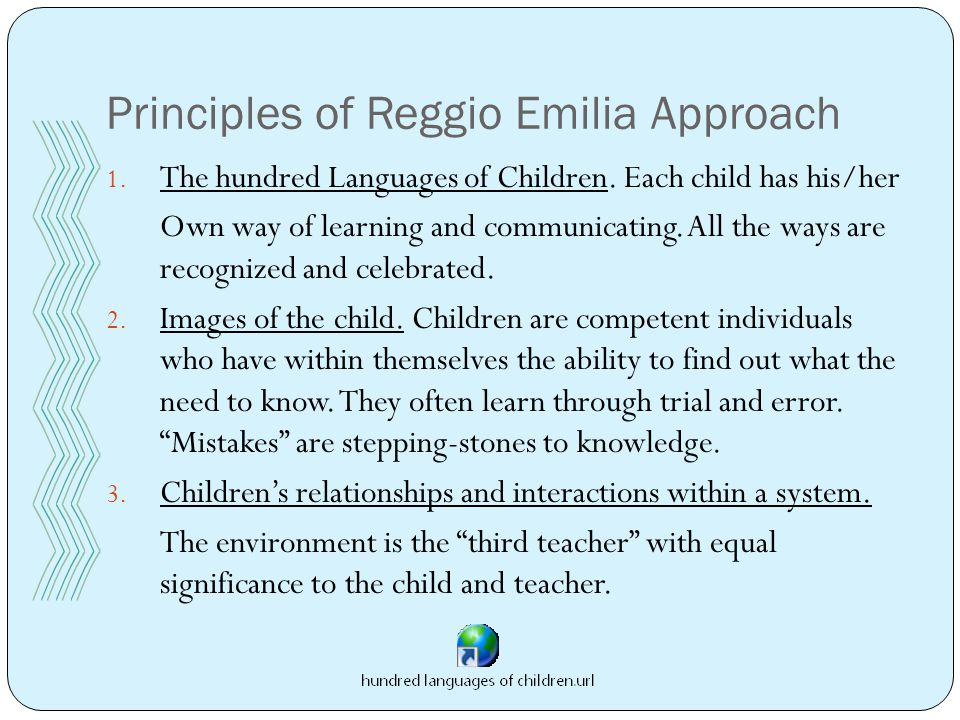 Principles of Reggio Emilia Approach 1. The hundred Languages of Children.