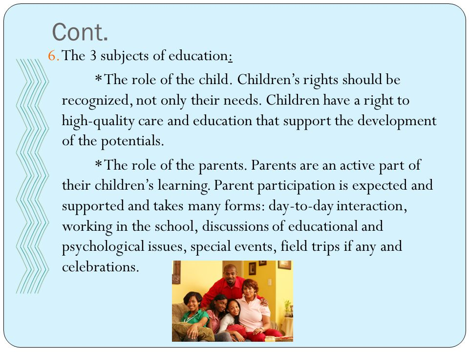 Cont. 6. The 3 subjects of education: * The role of the child.