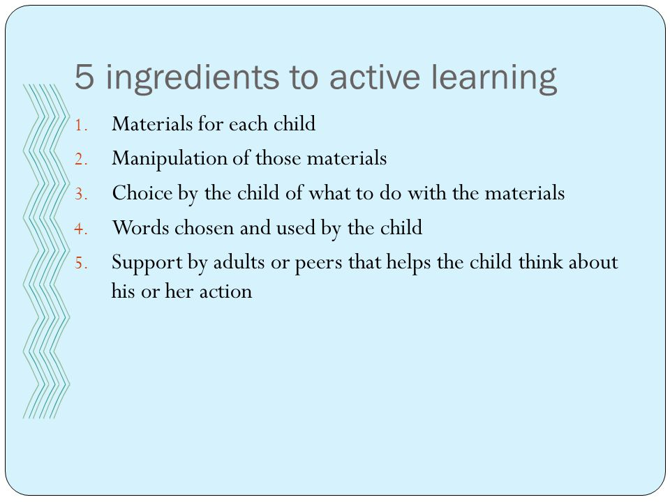 5 ingredients to active learning 1. Materials for each child 2.