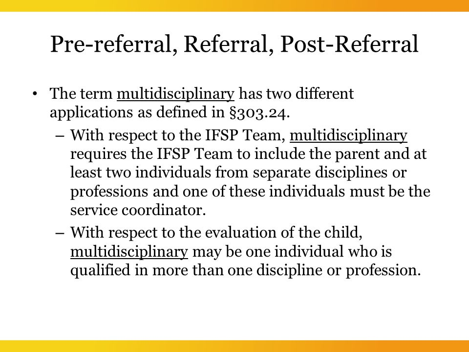 Pre-referral, Referral, Post-Referral The term multidisciplinary has two different applications as defined in §