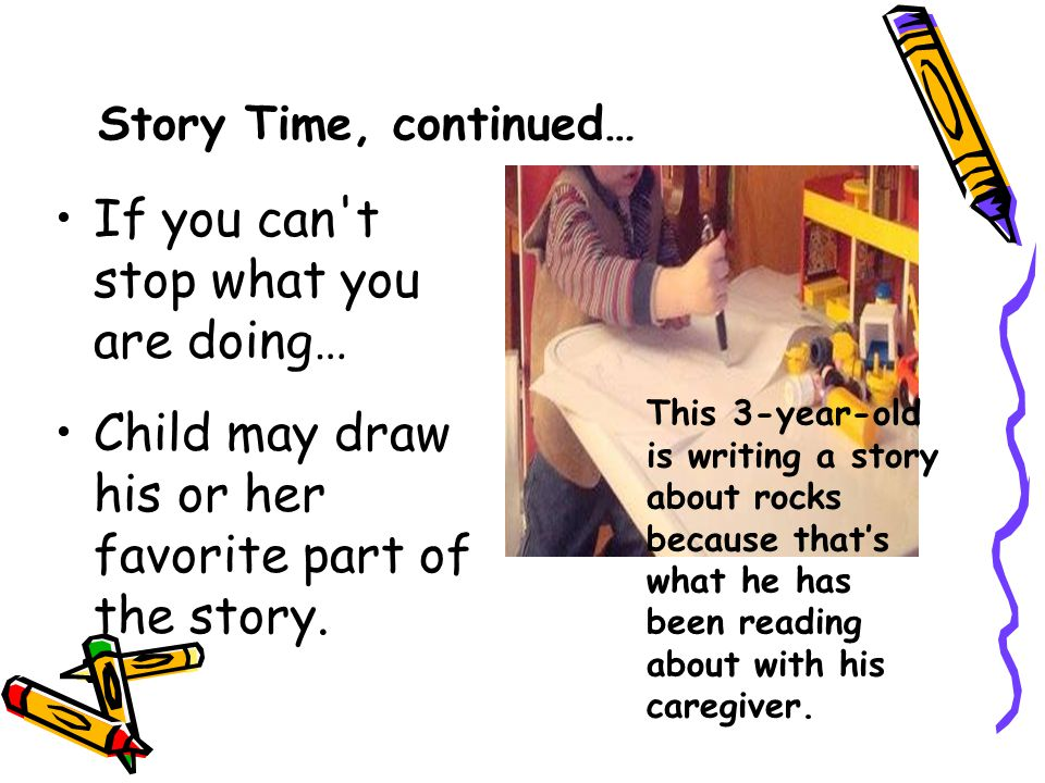 Story Time, continued… If you can t stop what you are doing… Child may draw his or her favorite part of the story.