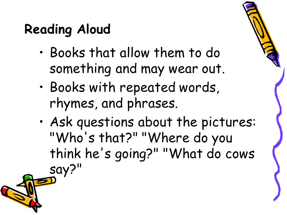 Reading Aloud Books that allow them to do something and may wear out.