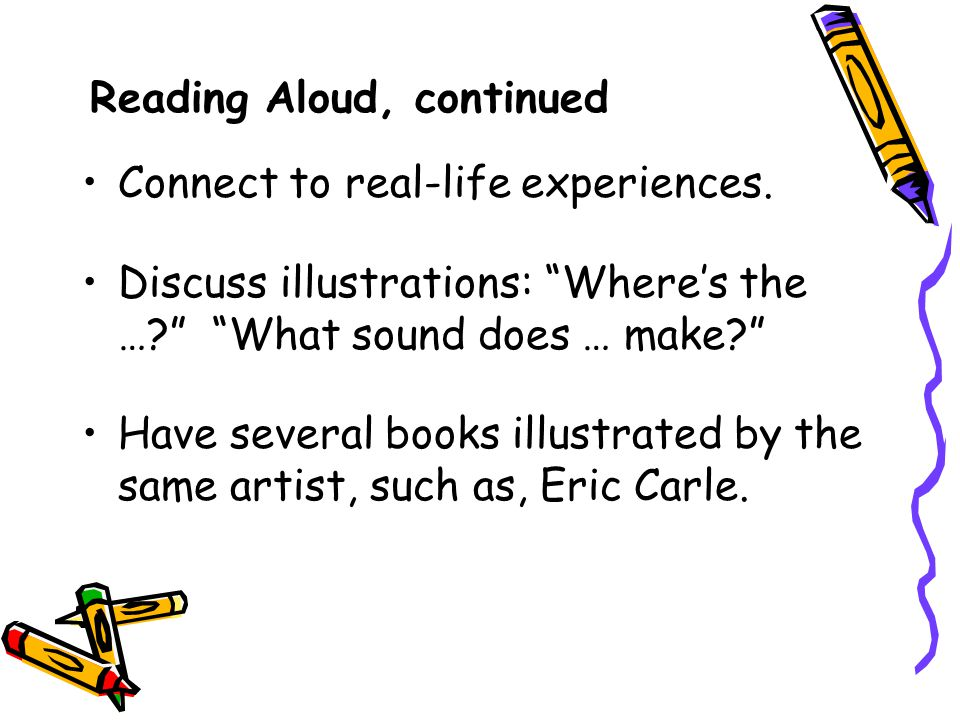 Reading Aloud, continued Connect to real-life experiences.
