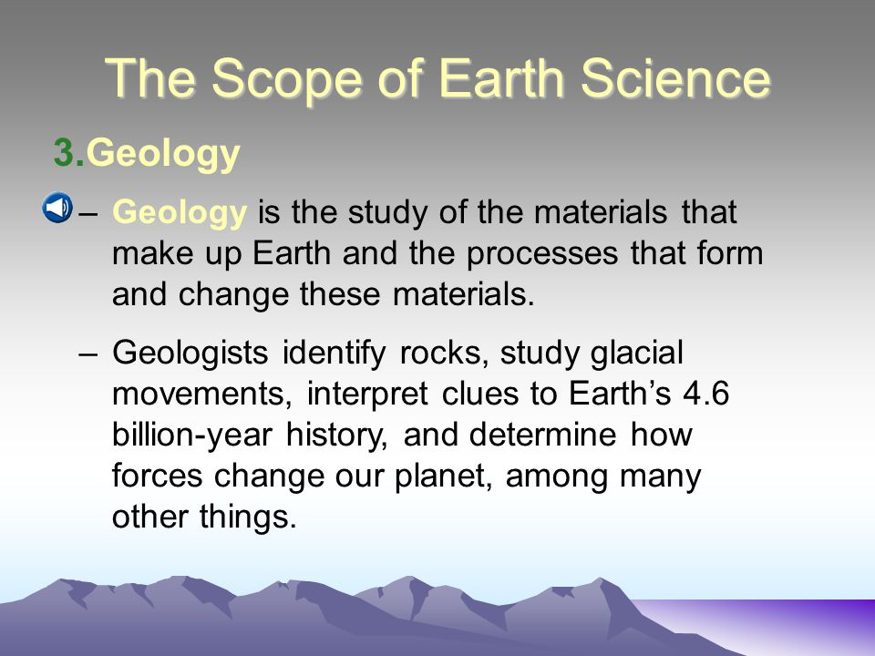 The Scope of Earth Science 2.Meteorology –Meteorology is the branch of Earth science that studies the air that surrounds our planet.