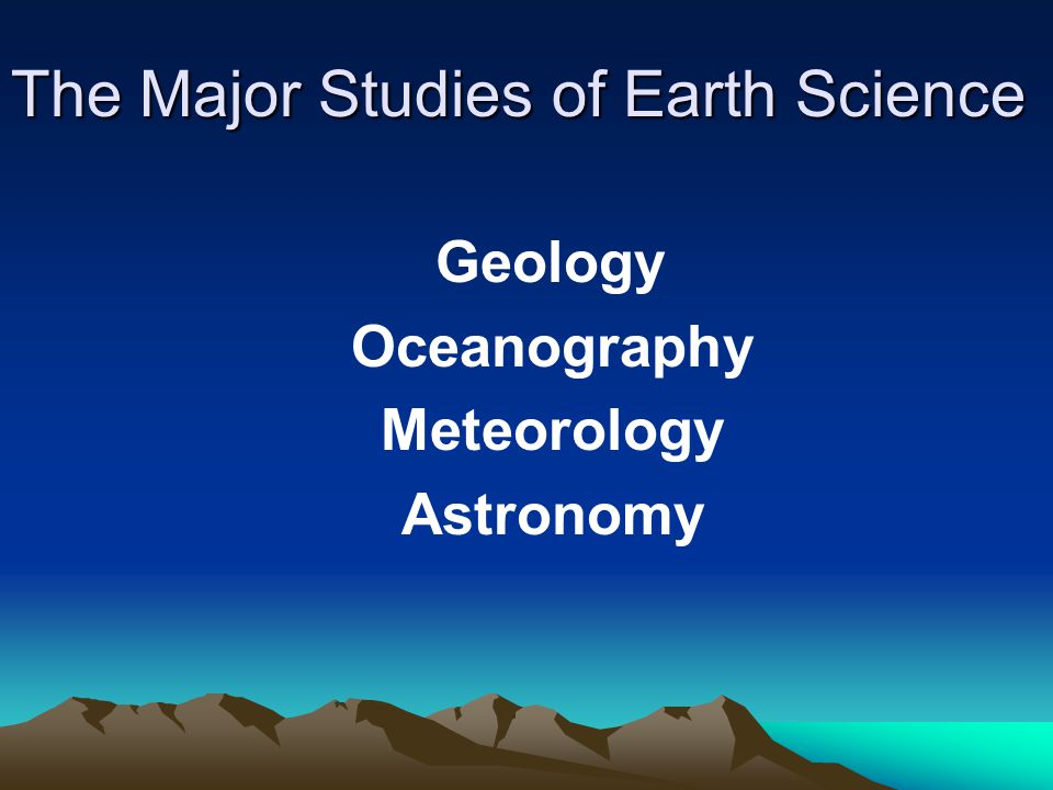 The Study of the Earth Earth Science is the study of the earth and the universe around it.