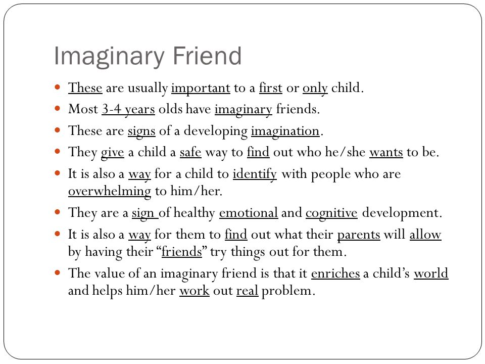 Imaginary Friend These are usually important to a first or only child.